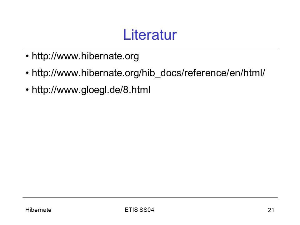 ETIS SS04Hibernate 21 Literatur http://www.hibernate.org http://www.hibernate.org/hib_docs/reference/en/html/ http://www.gloegl.de/8.html