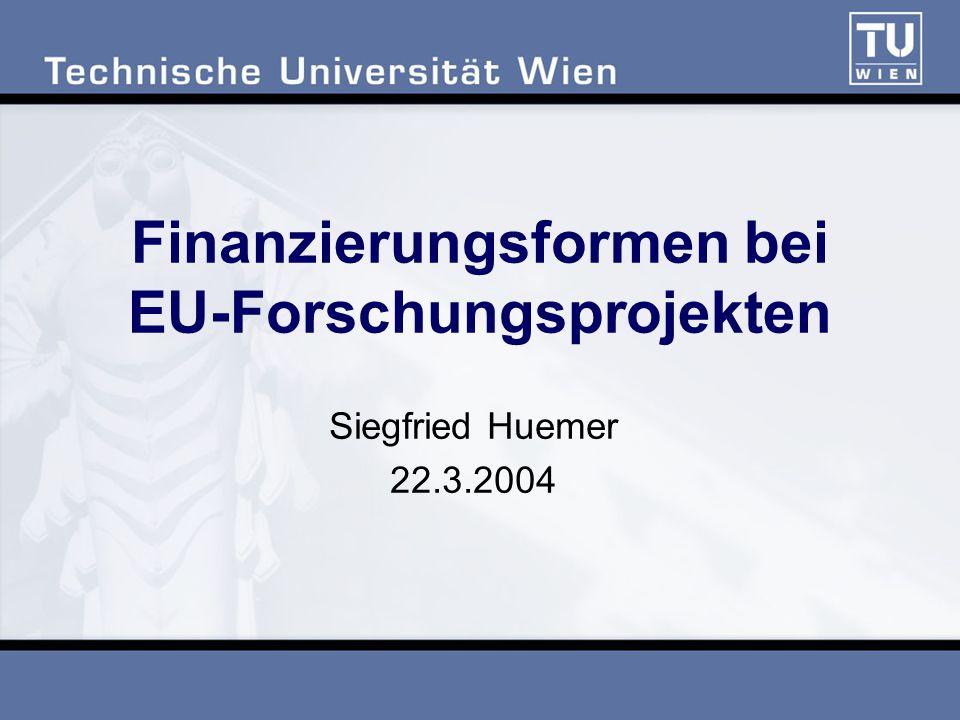 Finanzierungsformen bei EU-Forschungsprojekten Siegfried Huemer 22.3.2004