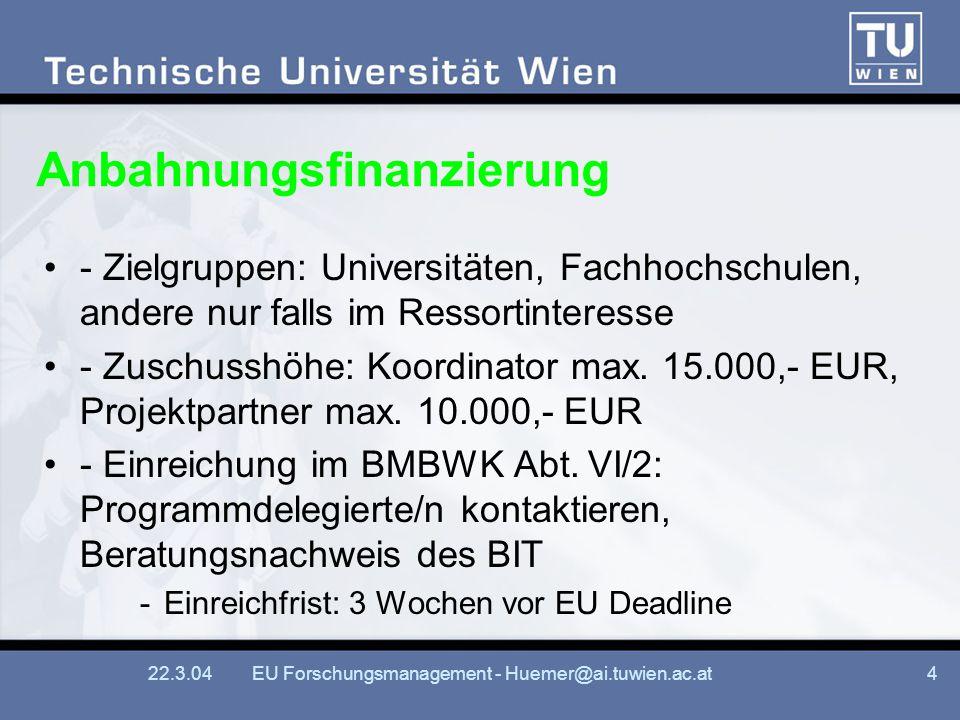 22.3.04EU Forschungsmanagement - Huemer@ai.tuwien.ac.at4 Anbahnungsfinanzierung - Zielgruppen: Universitäten, Fachhochschulen, andere nur falls im Res