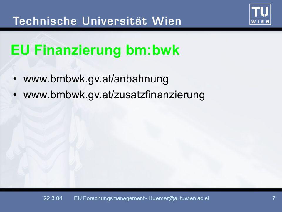 22.3.04EU Forschungsmanagement - Huemer@ai.tuwien.ac.at7 EU Finanzierung bm:bwk www.bmbwk.gv.at/anbahnung www.bmbwk.gv.at/zusatzfinanzierung