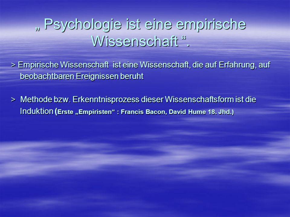 """"""" Psychologie ist eine empirische Wissenschaft """". > Empirische Wissenschaft ist eine Wissenschaft, die auf Erfahrung, auf beobachtbaren Ereignissen be"""