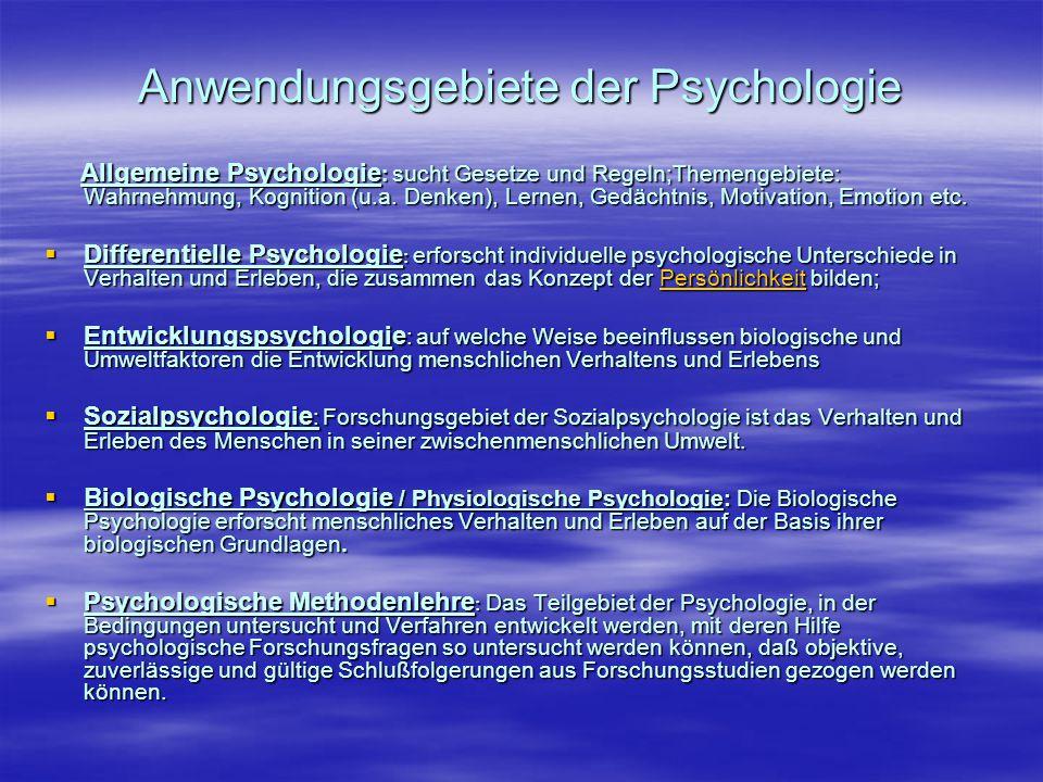 Anwendungsgebiete der Psychologie Allgemeine Psychologie : sucht Gesetze und Regeln;Themengebiete: Wahrnehmung, Kognition (u.a. Denken), Lernen, Gedäc