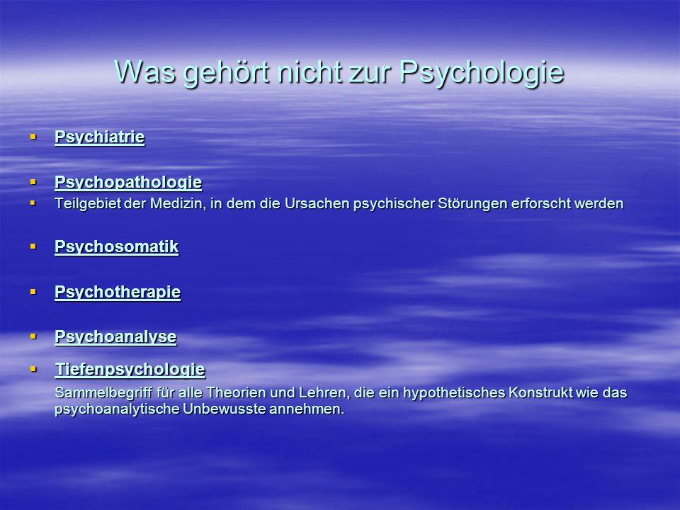 Was gehört nicht zur Psychologie  Psychiatrie  Psychopathologie  Teilgebiet der Medizin, in dem die Ursachen psychischer Störungen erforscht werden