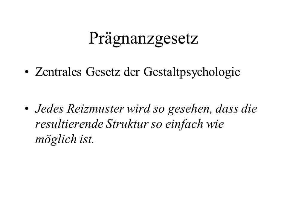 Prägnanzgesetz Zentrales Gesetz der Gestaltpsychologie Jedes Reizmuster wird so gesehen, dass die resultierende Struktur so einfach wie möglich ist.