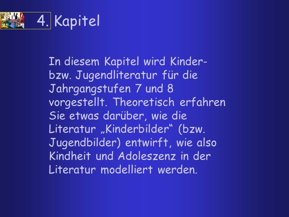 4. Kapitel In diesem Kapitel wird Kinder- bzw. Jugendliteratur für die Jahrgangstufen 7 und 8 vorgestellt. Theoretisch erfahren Sie etwas darüber, wie