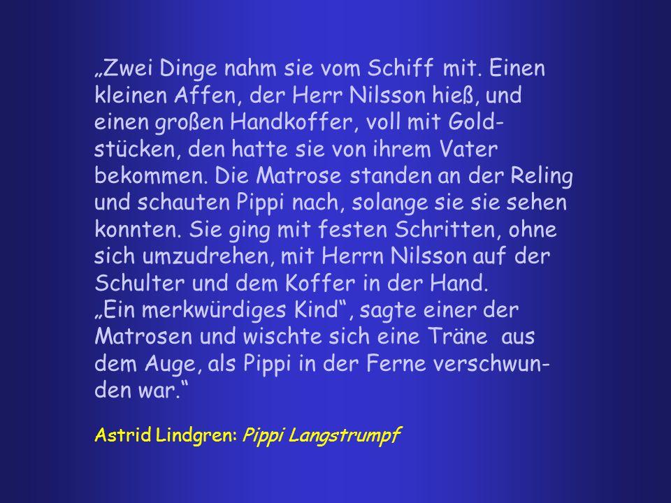 """Astrid Lindgren: Pippi Langstrumpf """"Zwei Dinge nahm sie vom Schiff mit. Einen kleinen Affen, der Herr Nilsson hieß, und einen großen Handkoffer, voll"""