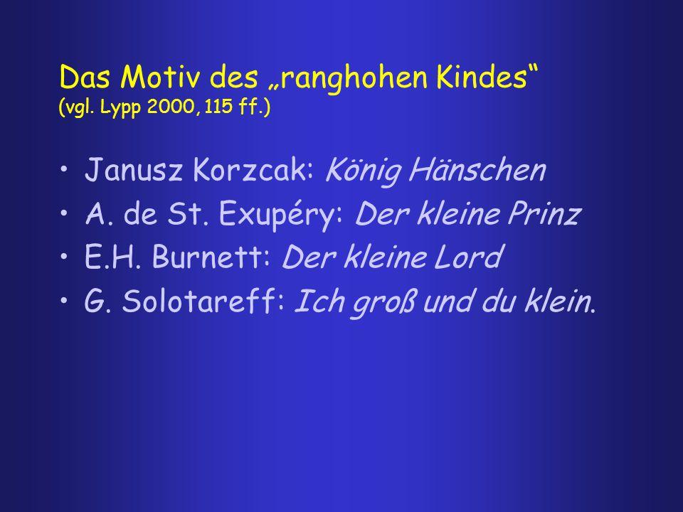 "Das Motiv des ""ranghohen Kindes"" (vgl. Lypp 2000, 115 ff.) Janusz Korzcak: König Hänschen A. de St. Exupéry: Der kleine Prinz E.H. Burnett: Der kleine"