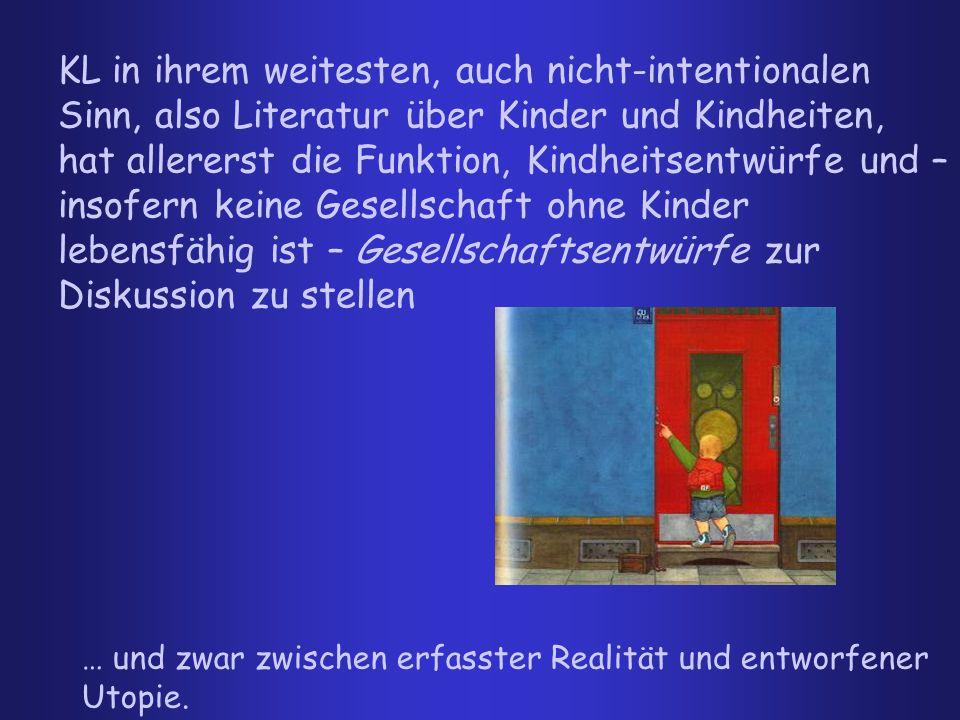 KL in ihrem weitesten, auch nicht-intentionalen Sinn, also Literatur über Kinder und Kindheiten, hat allererst die Funktion, Kindheitsentwürfe und – i