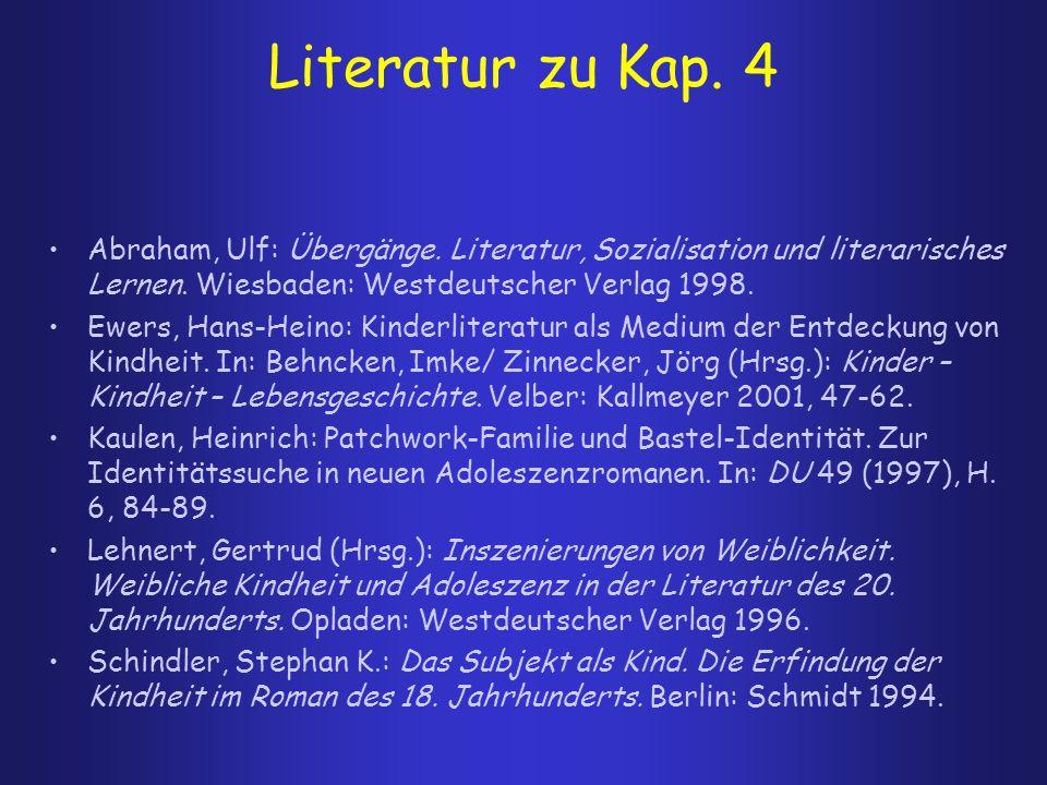 Literatur zu Kap. 4 Abraham, Ulf: Übergänge. Literatur, Sozialisation und literarisches Lernen. Wiesbaden: Westdeutscher Verlag 1998. Ewers, Hans-Hein