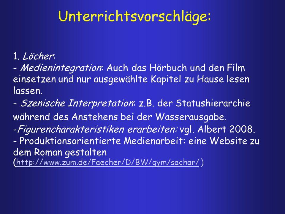 1. Löcher: - Medienintegration: Auch das Hörbuch und den Film einsetzen und nur ausgewählte Kapitel zu Hause lesen lassen. - Szenische Interpretation: