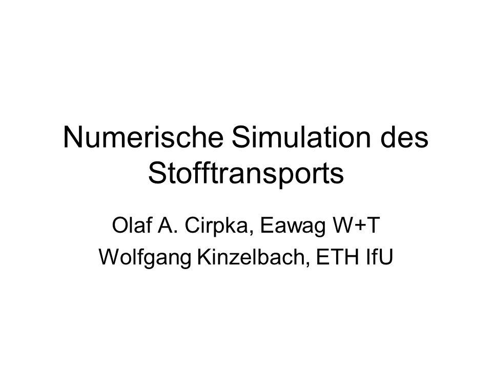 Numerische Simulation des Stofftransports Olaf A. Cirpka, Eawag W+T Wolfgang Kinzelbach, ETH IfU