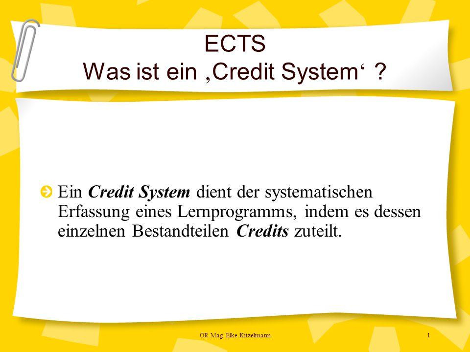 OR Mag. Elke Kitzelmann1 ECTS Was ist ein ' Credit System ' .