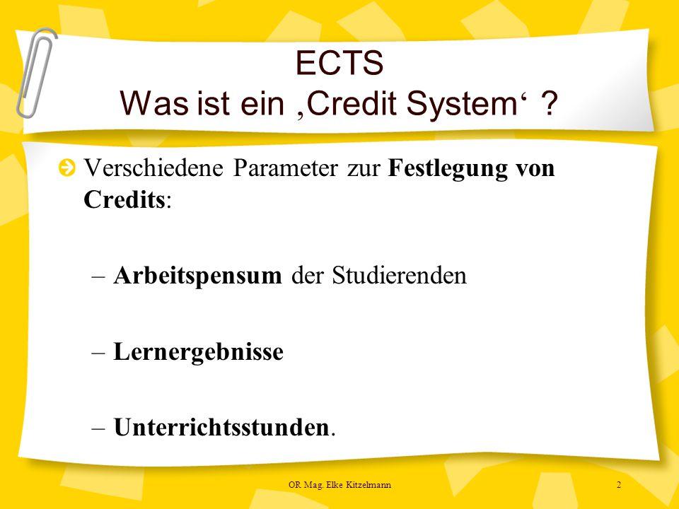 OR Mag. Elke Kitzelmann2 ECTS Was ist ein ' Credit System ' .