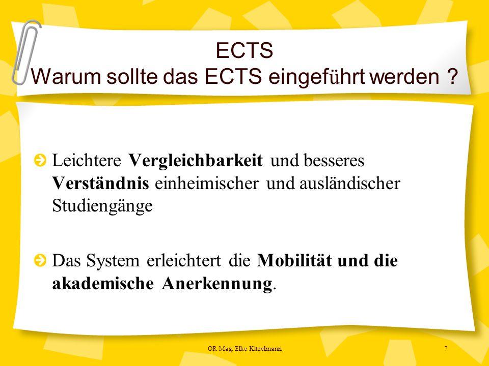 OR Mag. Elke Kitzelmann7 ECTS Warum sollte das ECTS eingef ü hrt werden .