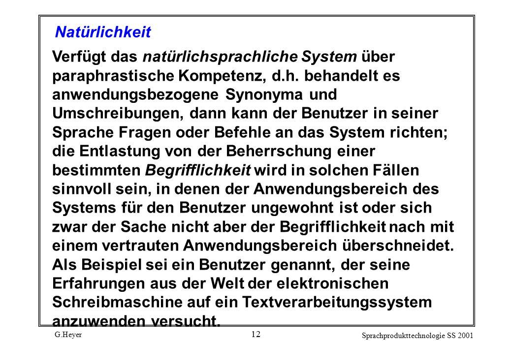 G.Heyer Sprachprodukttechnologie SS 2001 12 Natürlichkeit Verfügt das natürlichsprachliche System über paraphrastische Kompetenz, d.h.