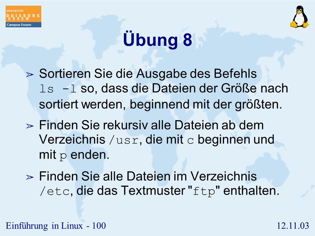 12.11.03Einführung in Linux - 99 Datenkomprimierung ➢ Mit dem Kommando compress kann man Dateien komprimieren. ➢ Dabei wird die alte Datei gelöscht, e