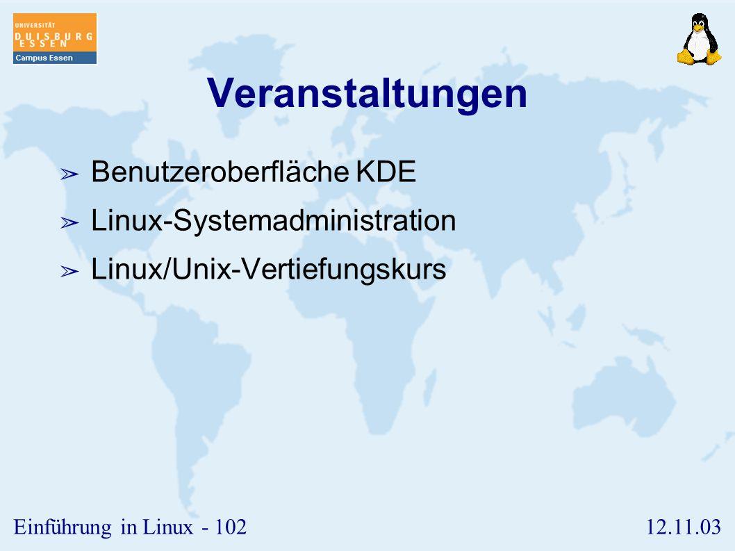 12.11.03Einführung in Linux - 101 Hilfe ?!? ➢ Web-Seiten ➢ www.suse.de www.suse.de ➢ www.linuxfibel.de www.linuxfibel.de ➢ www.selflinux.de www.selfli