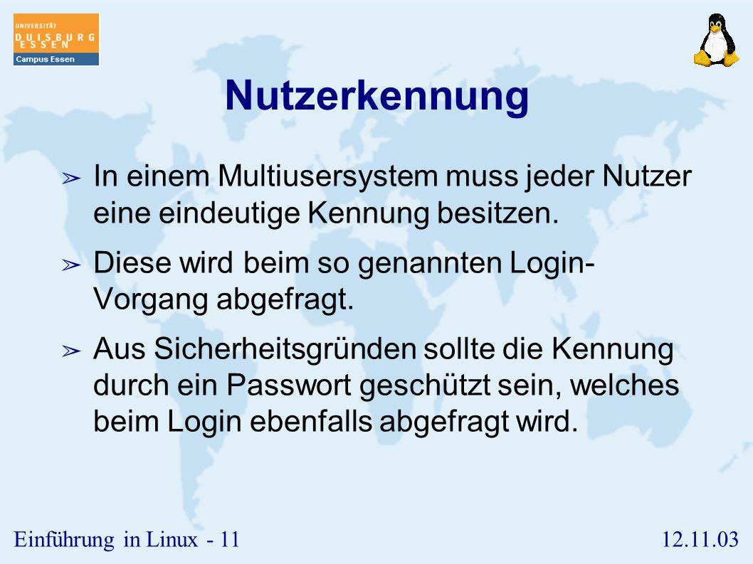 12.11.03Einführung in Linux - 10 Grundlagen ➢ Nutzerkennung und Passwort ➢ Wer bin ich? ➢ Wer sind die Anderen? ➢ Wechsel des Passworts ➢ Verlassen de