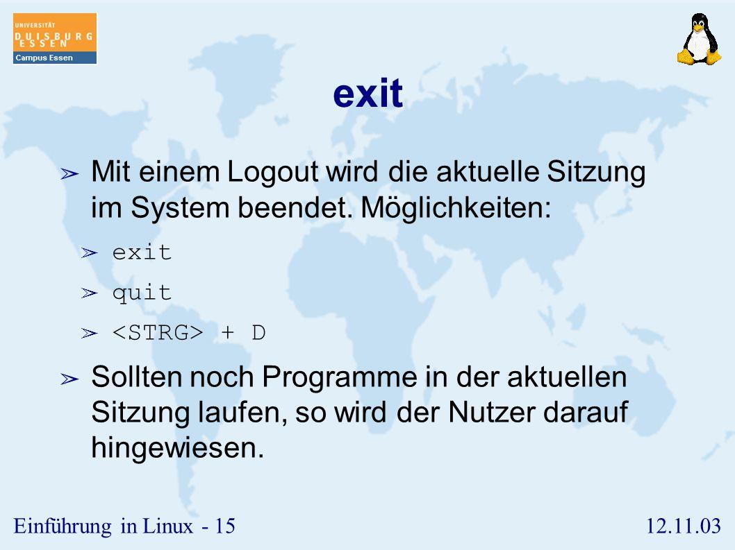 12.11.03Einführung in Linux - 14 passwd ➢ Das Kommando passwd ermöglicht die Änderung des Passworts. ➢ Zur Sicherheit muss zunächst das alte, und dana