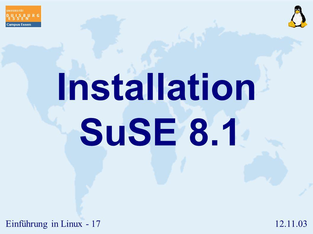 12.11.03Einführung in Linux - 16 Shutdown ➢ Das gesamte System wird durch den Befehl shutdown beendet. ➢ shutdown -h now ➢ shutdown -r now