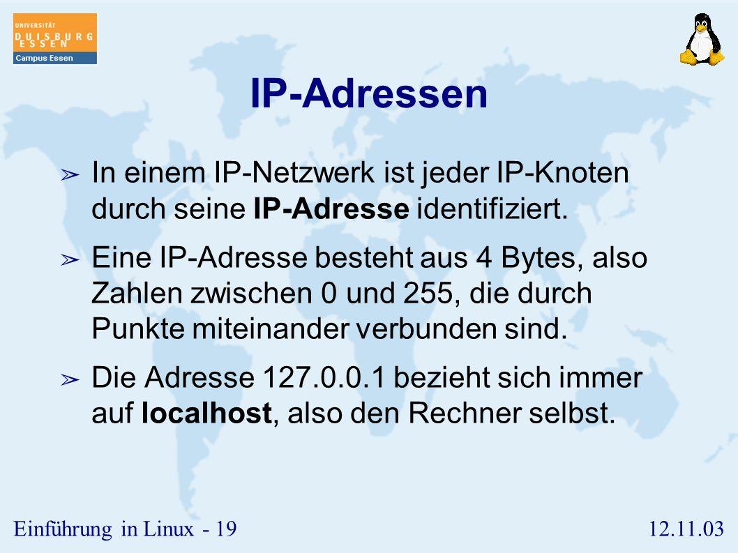 12.11.03Einführung in Linux - 18 Netzwerk und Dienste ➢ IP-Adressen ➢ Netzbereiche und Netzmasken ➢ Dienstprogramme ➢ ping, traceroute ➢ telnet, ftp ➢