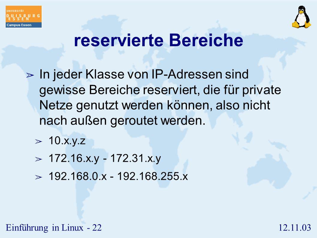 12.11.03Einführung in Linux - 21 Netz-Klassen ➢ Klasse A ➢ 1.x.x.x - 126.x.x.x ➢ Klasse B ➢ 128.1.x.x - 191.254.x.x ➢ z.B. Standort Essen 132.252.x.x