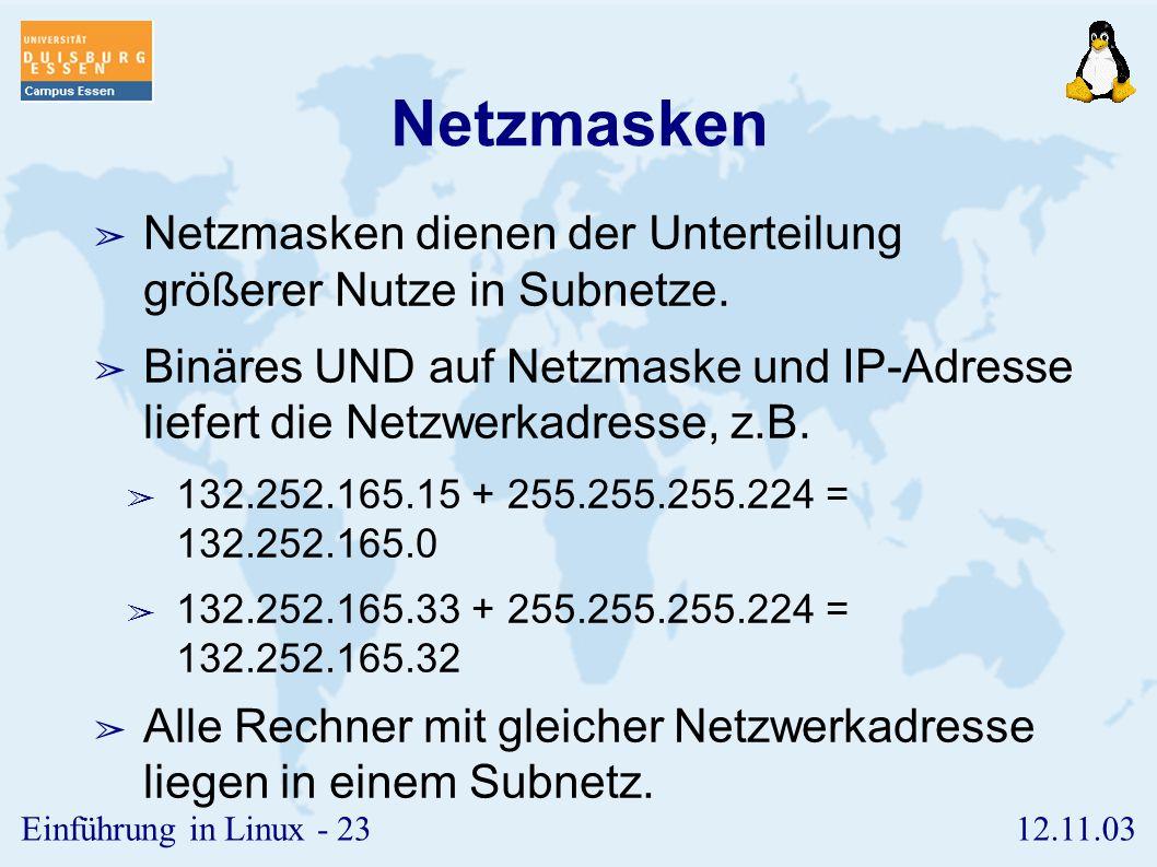 12.11.03Einführung in Linux - 22 reservierte Bereiche ➢ In jeder Klasse von IP-Adressen sind gewisse Bereiche reserviert, die für private Netze genutz