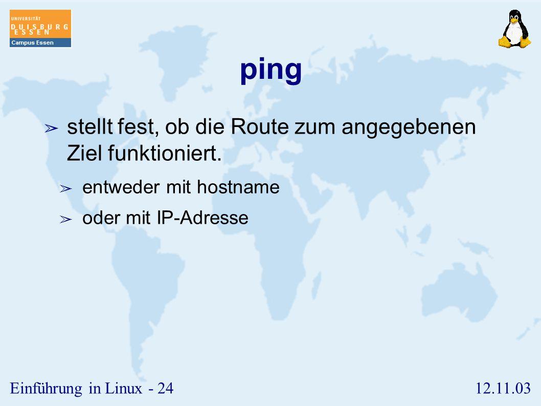 12.11.03Einführung in Linux - 23 Netzmasken ➢ Netzmasken dienen der Unterteilung größerer Nutze in Subnetze. ➢ Binäres UND auf Netzmaske und IP-Adress