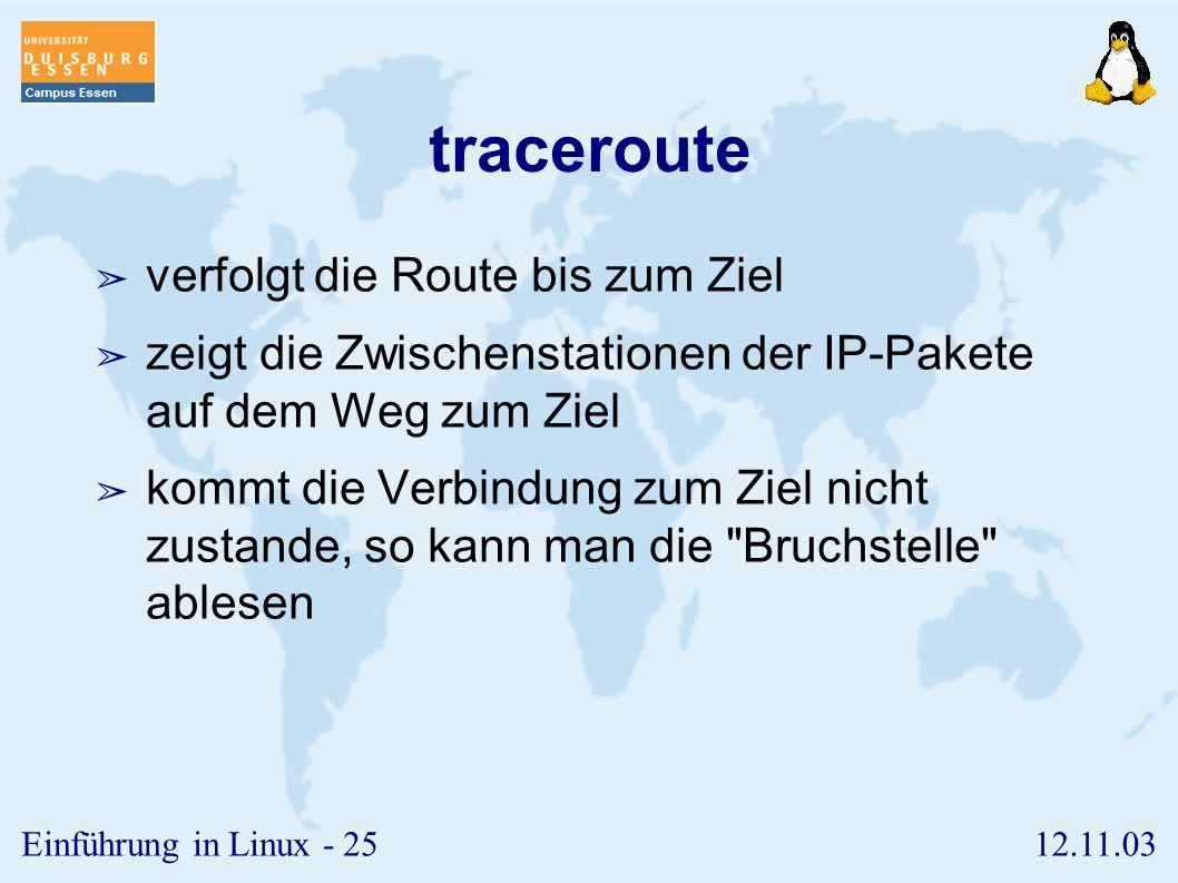 12.11.03Einführung in Linux - 24 ping ➢ stellt fest, ob die Route zum angegebenen Ziel funktioniert. ➢ entweder mit hostname ➢ oder mit IP-Adresse