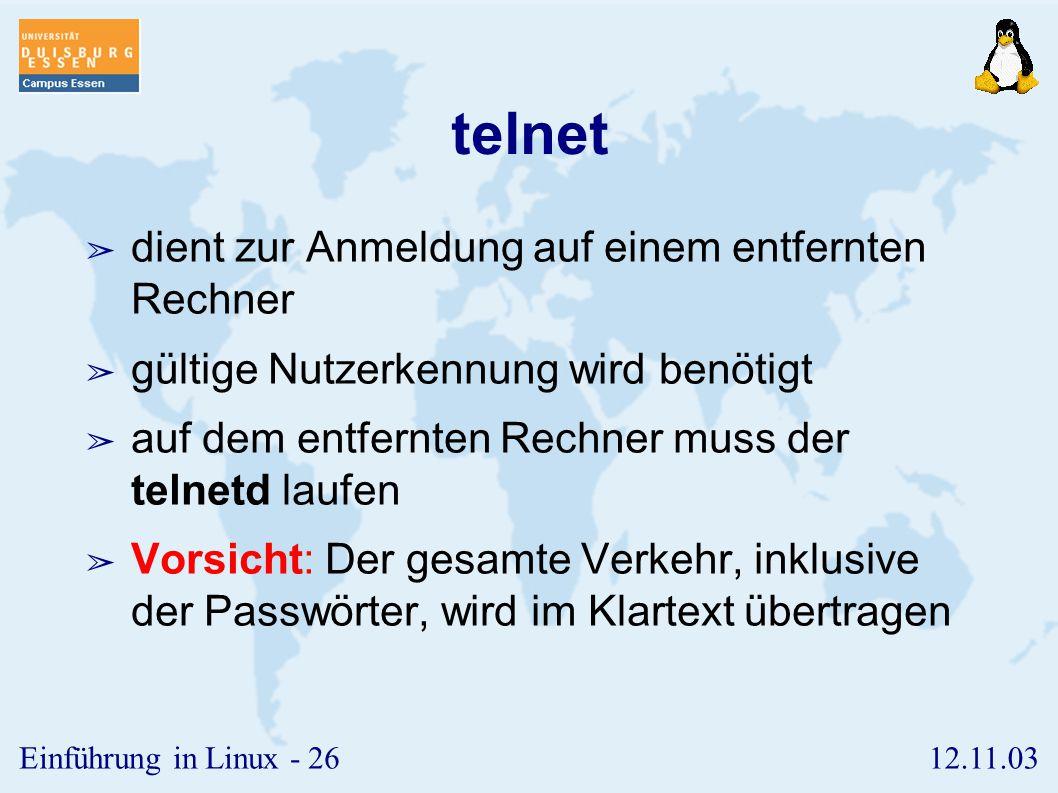12.11.03Einführung in Linux - 25 traceroute ➢ verfolgt die Route bis zum Ziel ➢ zeigt die Zwischenstationen der IP-Pakete auf dem Weg zum Ziel ➢ kommt