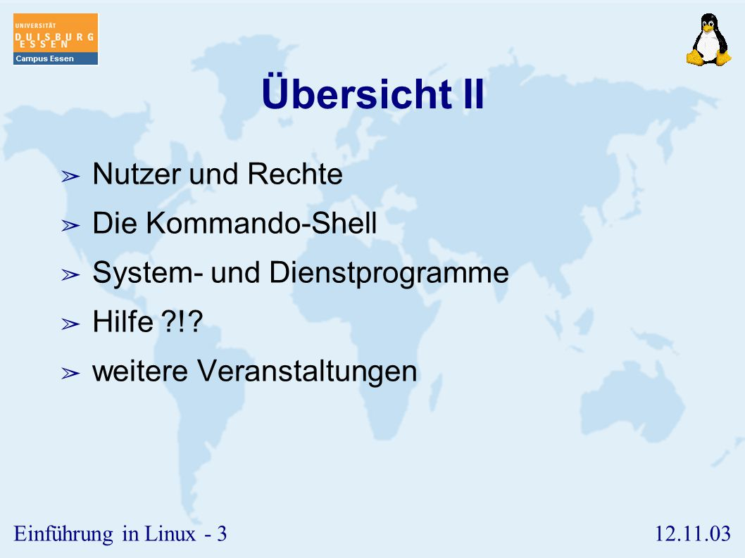 12.11.03Einführung in Linux - 2 Übersicht I ➢ Einführung ➢ Zur Geschichte von Unix/Linux ➢ Grundlagen ➢ Installation von SuSE 8.1 ➢ Netzwerk und Diens