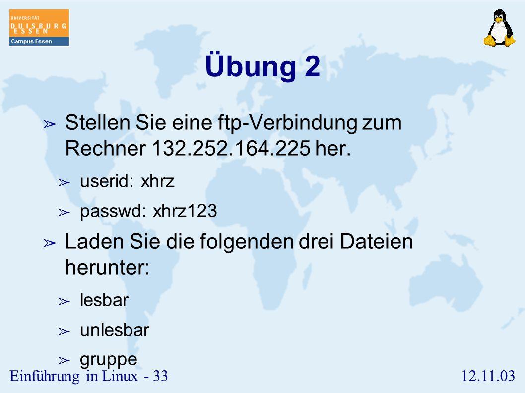 12.11.03Einführung in Linux - 32 Übung 1 ➢ Testen Sie die Netzverbindung zu einem anderen Gerät im Pool. ➢ per IP-Adresse (132.252.165.x) ➢ per Hostna