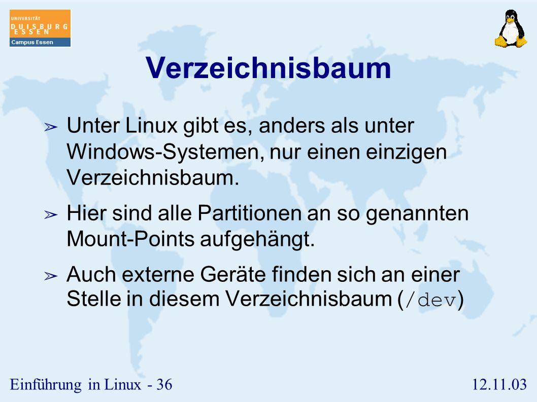 12.11.03Einführung in Linux - 35 Dateiarten ➢ Unter Unix/Linux gibt es vier Dateiarten: ➢ normale Dateien ➢ Verzeichnisse ➢ Gerätedateien (devices) ➢