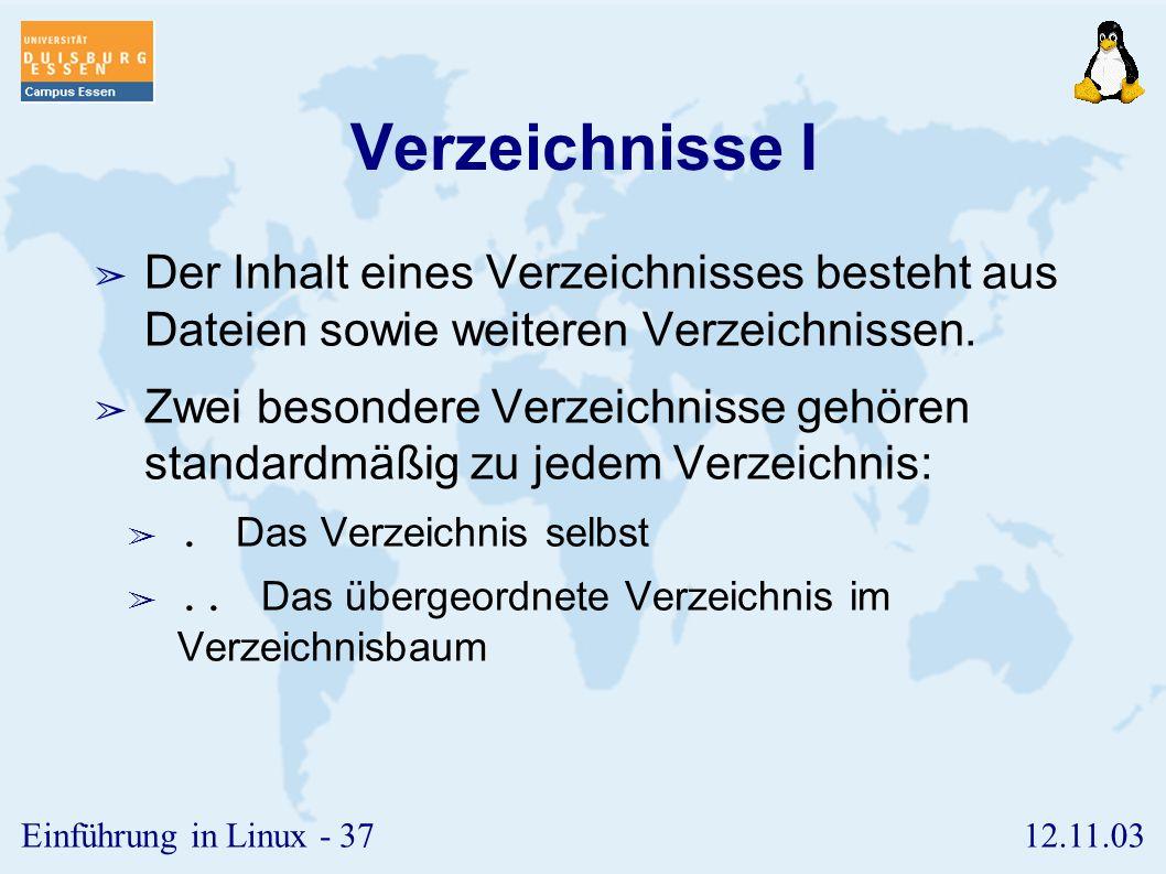 12.11.03Einführung in Linux - 36 Verzeichnisbaum ➢ Unter Linux gibt es, anders als unter Windows-Systemen, nur einen einzigen Verzeichnisbaum. ➢ Hier