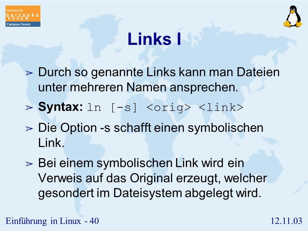 12.11.03Einführung in Linux - 39 Pfade ➢ Dateien und Verzeichnisse sind auf zwei unterschiedlichen Wegen ansprechbar. ➢ absoluter Pfad: Ausgehend von