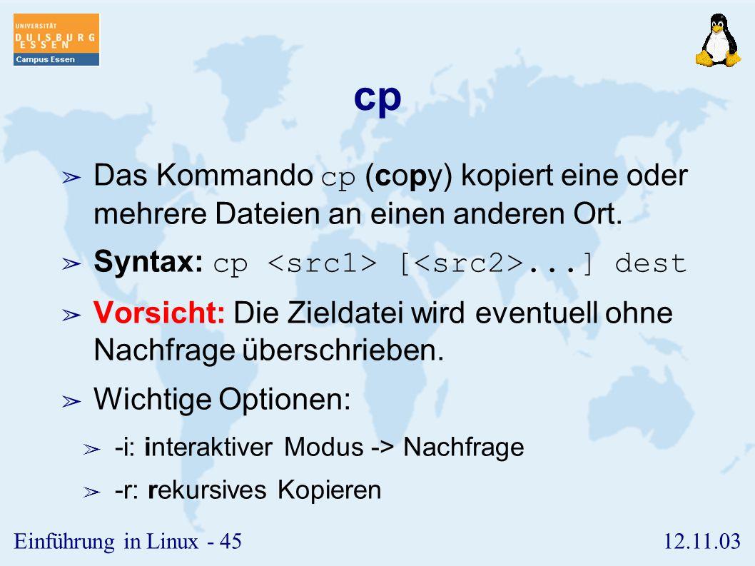 12.11.03Einführung in Linux - 44 ls ➢ Das Kommando ls (list) zeigt den Inhalt eines (des aktuellen) Verzeichnisses an. ➢ Syntax: ls [ ] ➢ Wichtige Opt