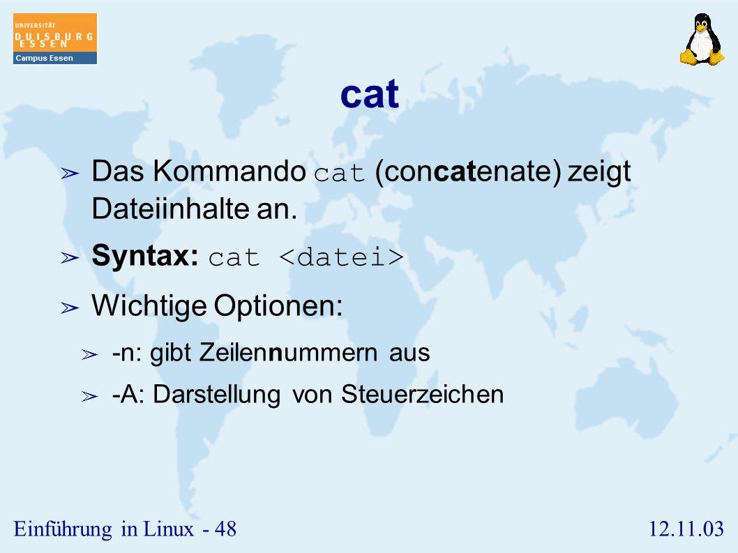 12.11.03Einführung in Linux - 47 rm ➢ Das Kommando rm (remove) löscht Dateien oder Verzeichnisse. ➢ Syntax: rm ➢ Wichtige Optionen: ➢ -r: rekursives L