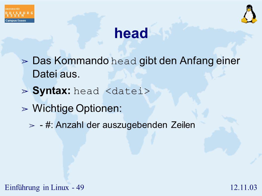 12.11.03Einführung in Linux - 48 cat ➢ Das Kommando cat (concatenate) zeigt Dateiinhalte an. ➢ Syntax: cat ➢ Wichtige Optionen: ➢ -n: gibt Zeilennumme