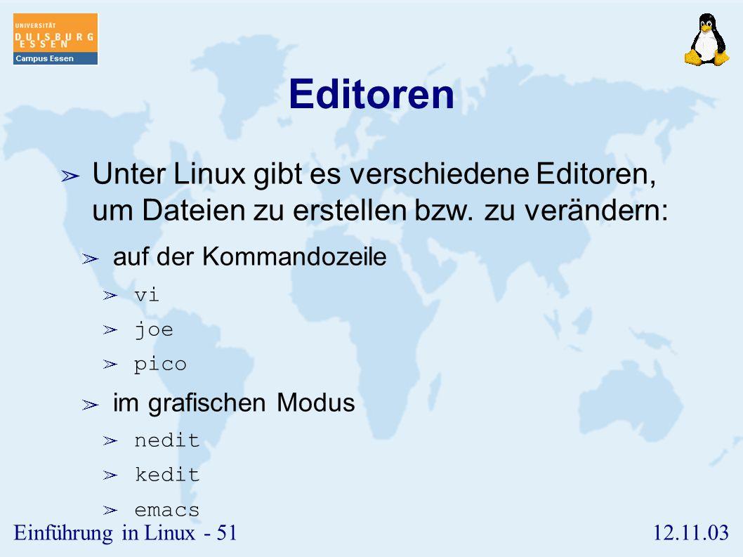 12.11.03Einführung in Linux - 50 tail ➢ Das Kommando tail gibt das Ende einer Datei aus. ➢ Syntax: tail ➢ Wichtige Optionen: ➢ - #: Anzahl der auszuge