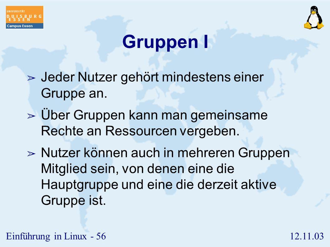 12.11.03Einführung in Linux - 55 Nutzer ➢ Jeder Benutzer wird intern durch eine eindeutige Kennzahl, die so genannte uid, identifiziert. ➢ Der uid sin