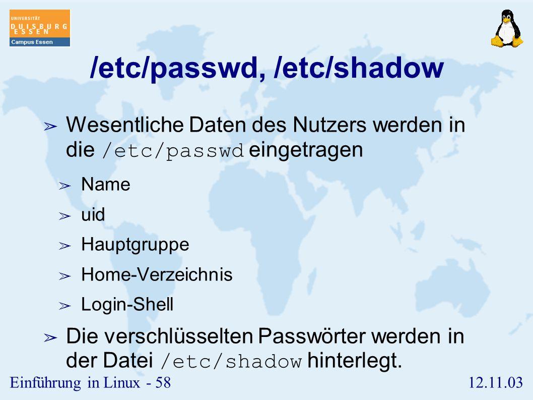12.11.03Einführung in Linux - 57 Gruppen II ➢ Vom Nutzer neu angelegte Dateien gehören in die aktuelle Gruppe des Nutzers. ➢ Mit Hilfe des Befehls new