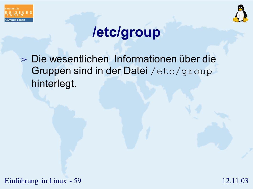 12.11.03Einführung in Linux - 58 /etc/passwd, /etc/shadow ➢ Wesentliche Daten des Nutzers werden in die /etc/passwd eingetragen ➢ Name ➢ uid ➢ Hauptgr