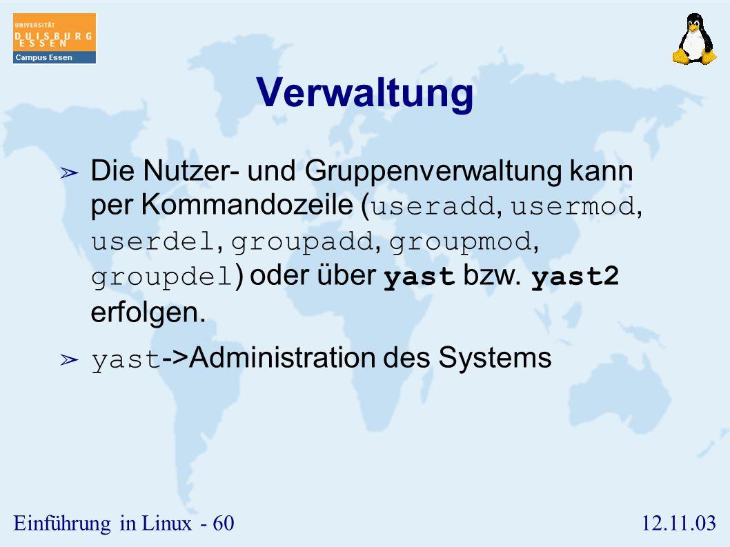 12.11.03Einführung in Linux - 59 /etc/group ➢ Die wesentlichen Informationen über die Gruppen sind in der Datei /etc/group hinterlegt.