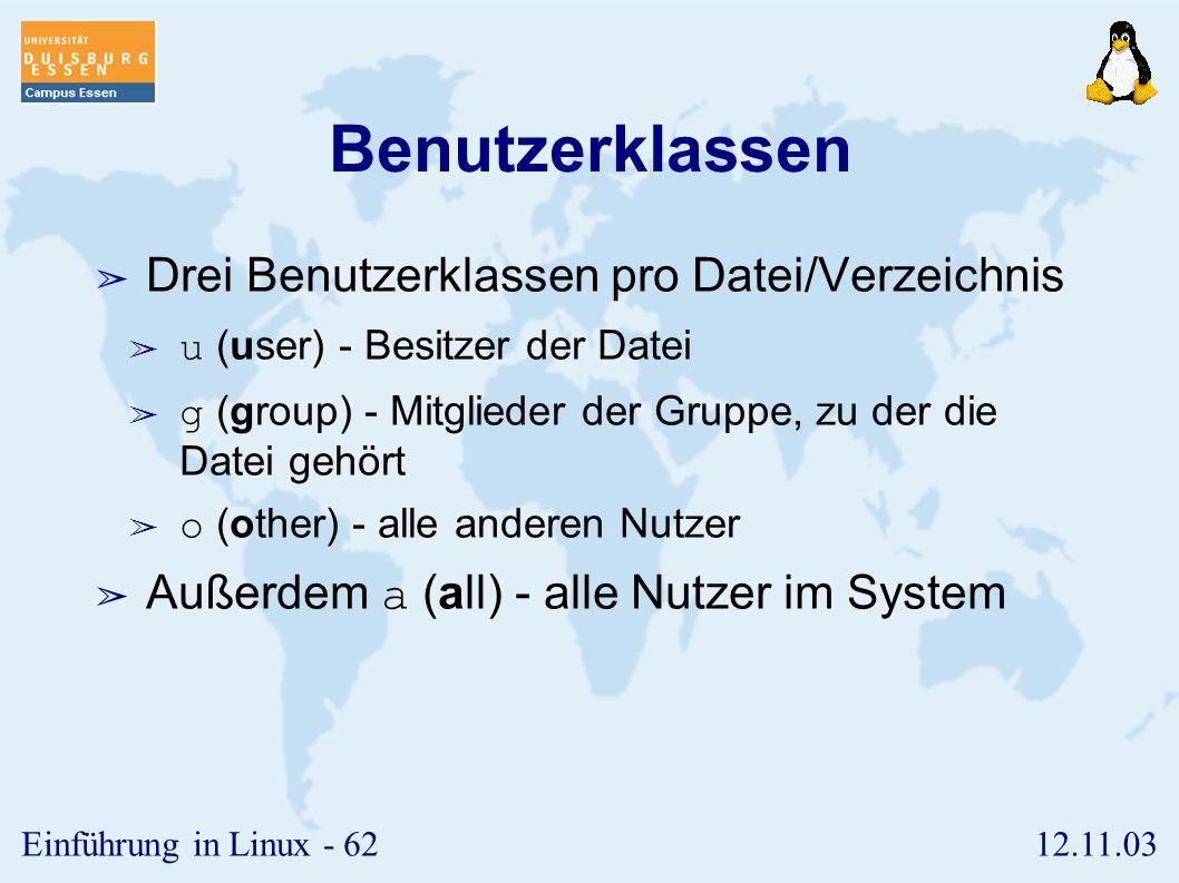 12.11.03Einführung in Linux - 61 Eigentümerschaft ➢ Eigentümerschaft an Ressourcen wird über die uid verwaltet. ➢ Der Eigentümer legt die Zugriffsrech