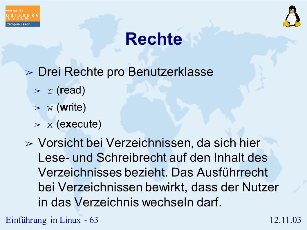 12.11.03Einführung in Linux - 62 Benutzerklassen ➢ Drei Benutzerklassen pro Datei/Verzeichnis ➢ u (user) - Besitzer der Datei ➢ g (group) - Mitglieder