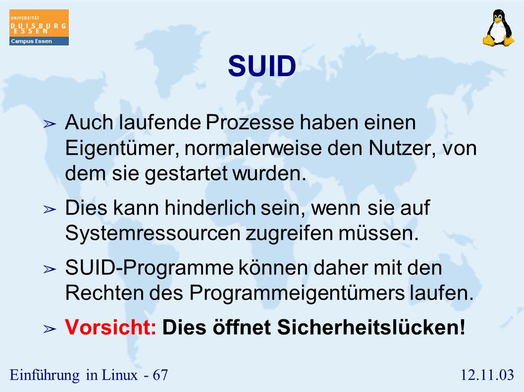 12.11.03Einführung in Linux - 66 umask ➢ Mit Hilfe des umask -Befehls kann man voreinstellen, welche Rechte bei einer neu erstellten Datei nicht geset