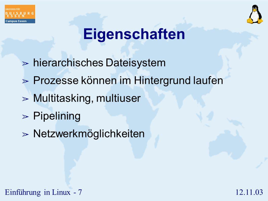 12.11.03Einführung in Linux - 6 Stammbaum II ➢ 1991: Linus Thorvald entwickelt einen UNIX- Kern für 386er-Prozessoren (V 0.11) ➢ Nutzung des Internets zur weiteren Verbreitung ➢ 1992: Erste Distributionen (V 0.99) ➢ 1994: Kernel 1.0 ➢ 1996: Kernel 2.0 ➢ 2000: Kernel 2.4