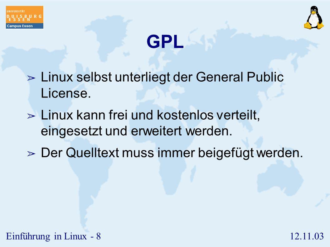 12.11.03Einführung in Linux - 7 Eigenschaften ➢ hierarchisches Dateisystem ➢ Prozesse können im Hintergrund laufen ➢ Multitasking, multiuser ➢ Pipelining ➢ Netzwerkmöglichkeiten