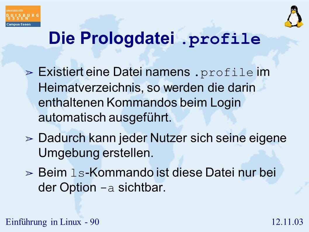 12.11.03Einführung in Linux - 89 Kommandoersetzung II ➢ Umgekehrte Hochkommata maskieren nicht. ➢ d=/etc ➢ h=`ls -l $d | wc` ➢ echo $h ➢ Umgekehrte Ho