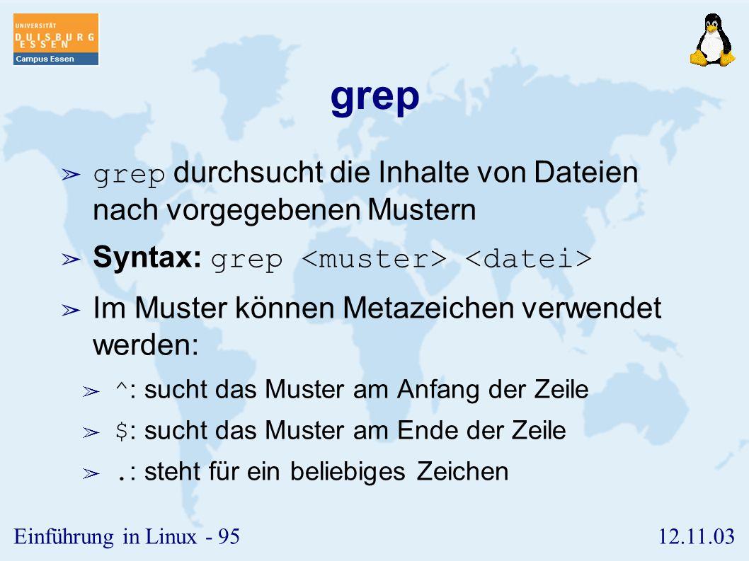 12.11.03Einführung in Linux - 94 sort ➢ Der Befehl sort sortiert die Zeilen einer Textdatei. ➢ Syntax: sort [+pos] [-pos] ➢ Wichtige Optionen: ➢ -r: s